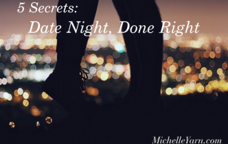 5 Secrets To A Date Night Done Right…